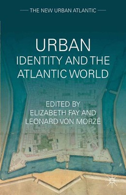Abbildung von Fay / Morze / von Morze | Urban Identity and the Atlantic World | 1st ed. 2013 | 2015