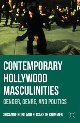 Abbildung von Kord / Krimmer | Contemporary Hollywood Masculinities | 1st ed. 2011 | 2011 | Gender, Genre, and Politics