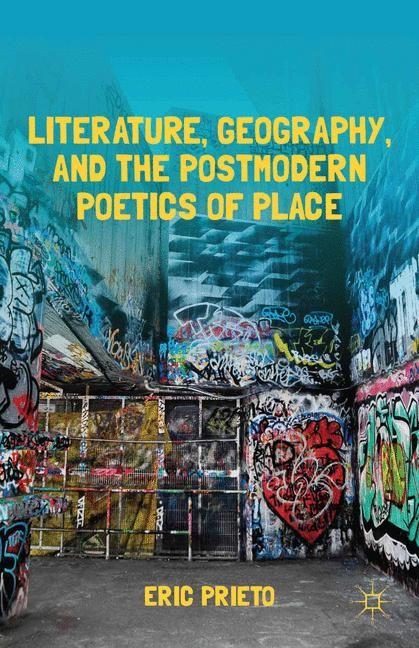 Abbildung von Prieto   Literature, Geography, and the Postmodern Poetics of Place   1st ed. 2012   2012
