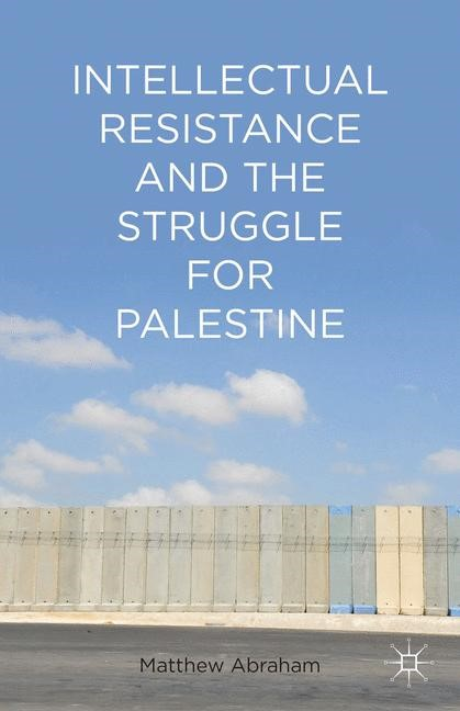 Intellectual Resistance and the Struggle for Palestine | Abraham | 1st ed. 2014, 2014 | Buch (Cover)