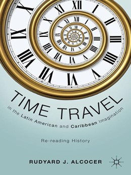 Abbildung von Alcocer   Time Travel in the Latin American and Caribbean Imagination   1st ed. 2011   2011