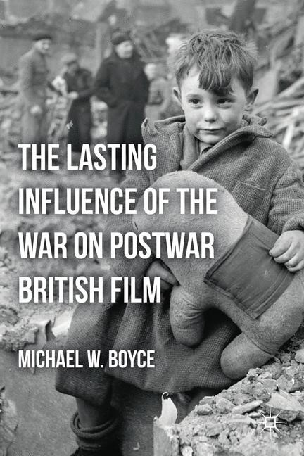 The Lasting Influence of the War on Postwar British Film | Boyce | 1st ed. 2012, 2012 | Buch (Cover)