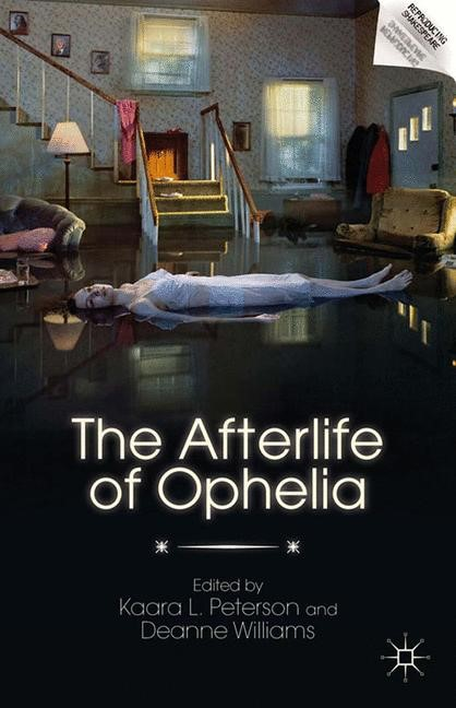 Abbildung von Peterson / Williams   The Afterlife of Ophelia   1st ed. 2012   2012