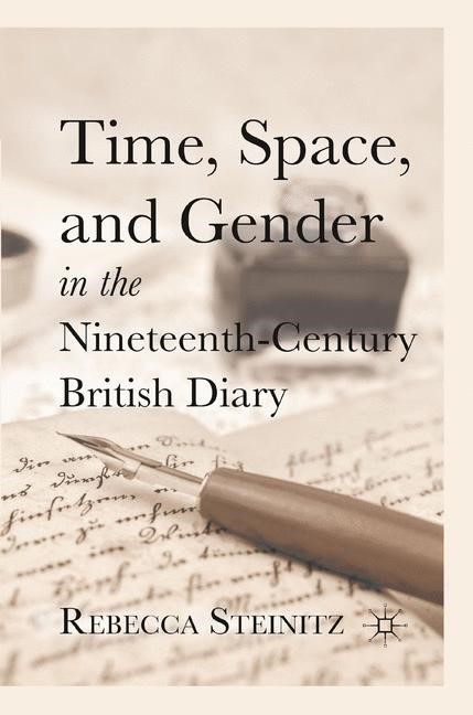 Abbildung von Steinitz | Time, Space, and Gender in the Nineteenth-Century British Diary | 1st ed. 2011 | 2011