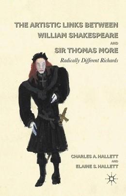 Abbildung von Hallett   The Artistic Links Between William Shakespeare and Sir Thomas More   1st ed. 2011   2011   Radically Different Richards