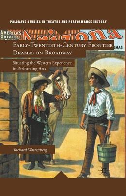 Abbildung von Wattenberg | Early-Twentieth-Century Frontier Dramas on Broadway | 1st ed. 2011 | 2011 | Situating the Western Experien...