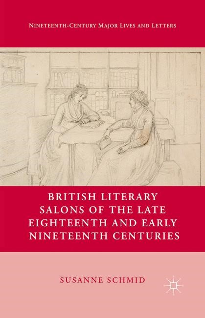 Abbildung von Schmid | British Literary Salons of the Late Eighteenth and Early Nineteenth Centuries | 1st ed. 2013 | 2013