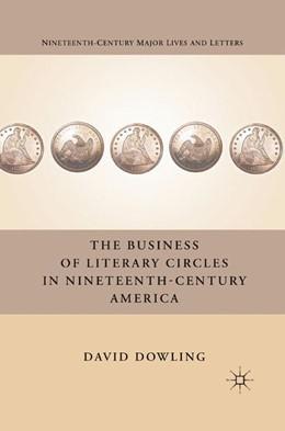 Abbildung von Dowling | The Business of Literary Circles in Nineteenth-Century America | 1st ed. 2011 | 2011