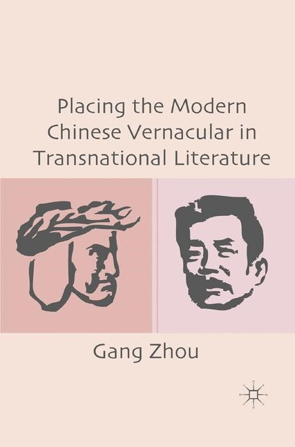 Abbildung von Zhou | Placing the Modern Chinese Vernacular in Transnational Literature | 1st ed. 2011 | 2011
