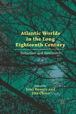 Abbildung von Bowers / Chico | Atlantic Worlds in the Long Eighteenth Century | 1st ed. 2012 | 2012 | Seduction and Sentiment