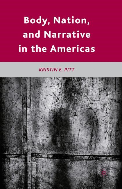 Abbildung von Pitt | Body, Nation, and Narrative in the Americas | 1st ed. 2010 | 2011