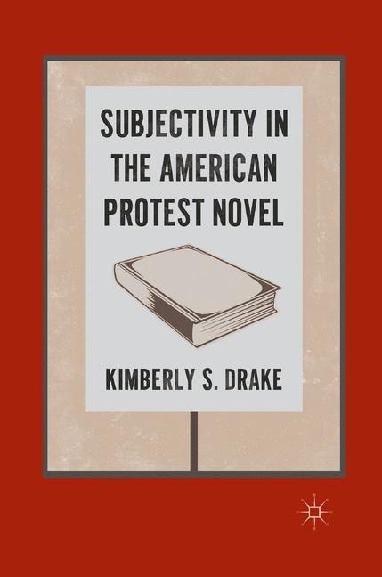 Abbildung von Drake | Subjectivity in the American Protest Novel | 1st ed. 2011 | 2011