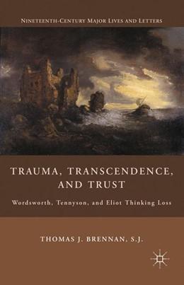 Abbildung von Brennan | Trauma, Transcendence, and Trust | 1st ed. 2010 | 2011 | Wordsworth, Tennyson, and Elio...