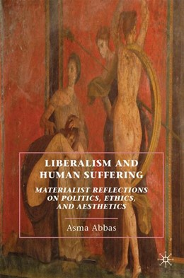Abbildung von Abbas | Liberalism and Human Suffering | 1st ed. 2010 | 2010 | Materialist Reflections on Pol...