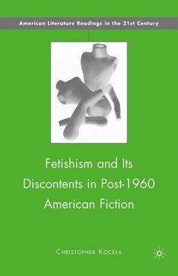 Abbildung von Kocela | Fetishism and Its Discontents in Post-1960 American Fiction | 1. Auflage | 2010 | beck-shop.de