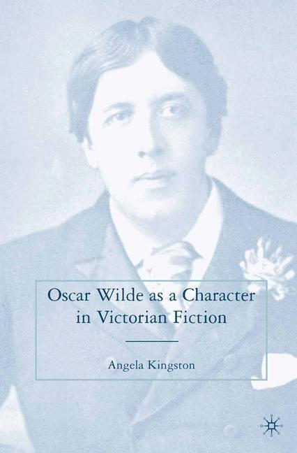 Abbildung von Kingston   Oscar Wilde as a Character in Victorian Fiction   1st ed. 2007   2008
