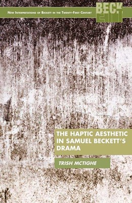 Abbildung von McTighe | The Haptic Aesthetic in Samuel Beckett's Drama | 1st ed. 2013 | 2013