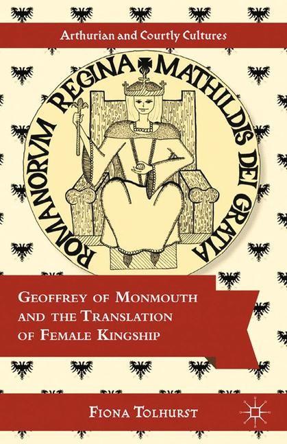 Abbildung von Tolhurst   Geoffrey of Monmouth and the Translation of Female Kingship   1st ed. 2013   2013