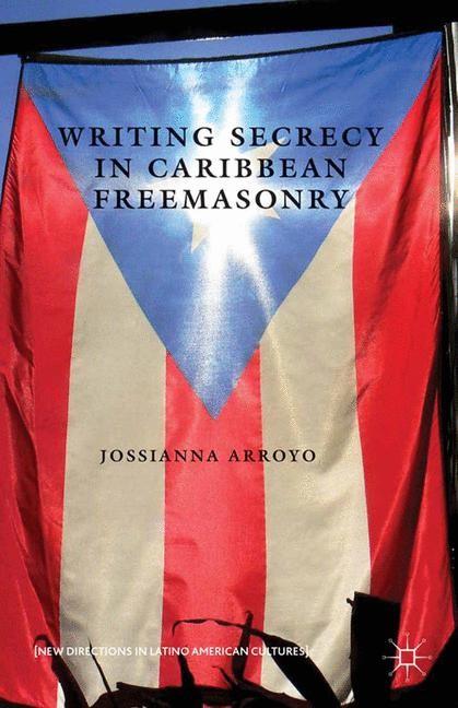 Abbildung von Arroyo | Writing Secrecy in Caribbean Freemasonry | 1st ed. 2013 | 2013