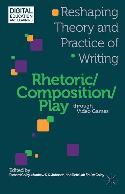 Abbildung von Colby / Johnson | Rhetoric/Composition/Play through Video Games | 1st ed. 2013 | 2013