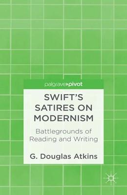 Abbildung von Atkins | Swift's Satires on Modernism: Battlegrounds of Reading and Writing | 1st ed. 2013 | 2012 | Battlegrounds of Reading and W...