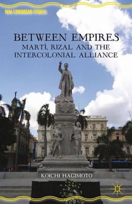 Abbildung von Hagimoto | Between Empires | 1st ed. 2013 | 2013 | Martí, Rizal, and the Intercol...