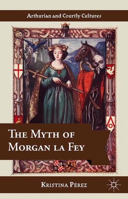 Abbildung von Pérez | The Myth of Morgan la Fey | 1st ed. 2014 | 2015