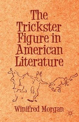 Abbildung von Morgan   The Trickster Figure in American Literature   1st ed. 2013   2015