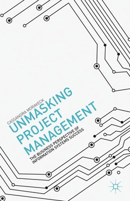 Abbildung von Moraveck   Unmasking Project Management   1st ed. 2013   2015   The Business Perspective of In...