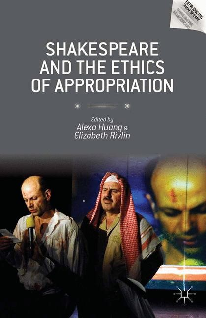 Abbildung von Huang / Rivlin   Shakespeare and the Ethics of Appropriation   1st ed. 2014   2014