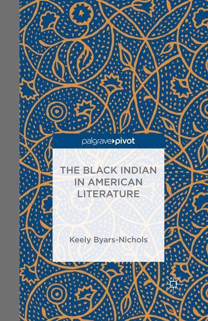 Abbildung von Byars-Nichols   The Black Indian in American Literature   1st ed. 2014   2013