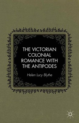 Abbildung von Blythe | The Victorian Colonial Romance with the Antipodes | 1st ed. 2014 | 2014