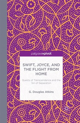 Abbildung von Atkins | Swift, Joyce, and the Flight from Home | 1st ed. 2014 | 2013