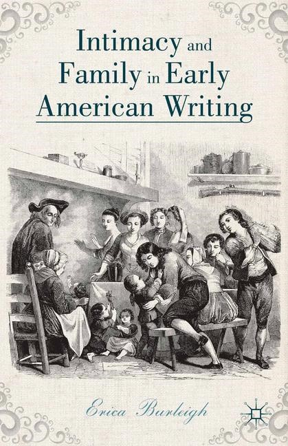Abbildung von Burleigh   Intimacy and Family in Early American Writing   1st ed. 2014   2014