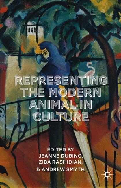 Abbildung von Dubino / Rashidian / Smyth   Representing the Modern Animal in Culture   1st ed. 2014   2015