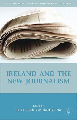 Abbildung von Steele / Nie / de Nie | Ireland and the New Journalism | 1st ed. 2014 | 2015