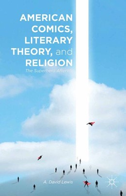 Abbildung von Lewis   American Comics, Literary Theory, and Religion   1st ed. 2014   2014   The Superhero Afterlife