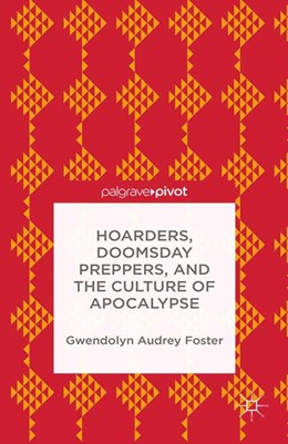 Abbildung von Foster | Hoarders, Doomsday Preppers, and the Culture of Apocalypse | 1st ed. 2014 | 2014