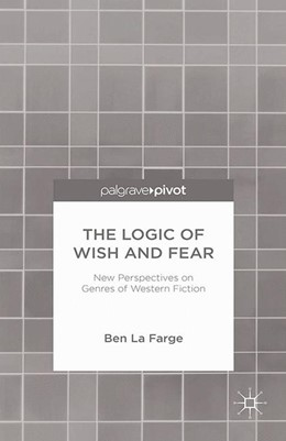 Abbildung von La Farge | The Logic of Wish and Fear: New Perspectives on Genres of Western Fiction | 1st ed. 2014 | 2014