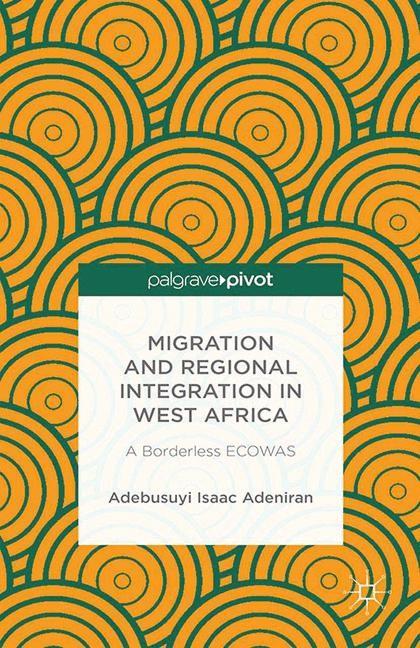 Abbildung von Adeniran | Migration and Regional Integration in West Africa | 1st ed. 2014 | 2014