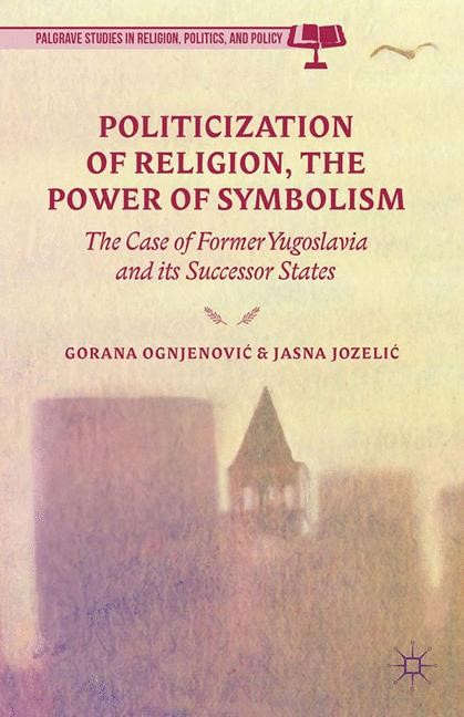 Politicization of Religion, the Power of Symbolism | Ognjenovic / Jozelic / Ognjenovi? / Jozeli? | 1st ed. 2014, 2014 | Buch (Cover)