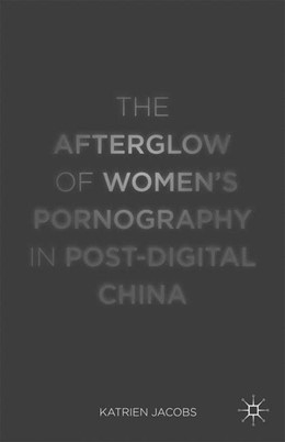 Abbildung von Jacobs | The Afterglow of Women's Pornography in Post-Digital China | 1st ed. 2015 | 2015