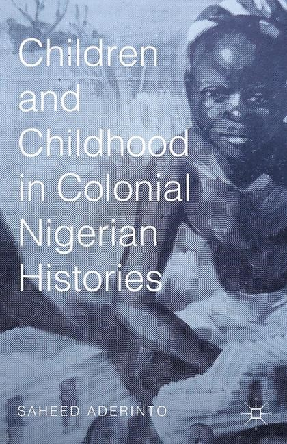 Children and Childhood in Colonial Nigerian Histories | Aderinto | 1st ed. 2015, 2015 | Buch (Cover)