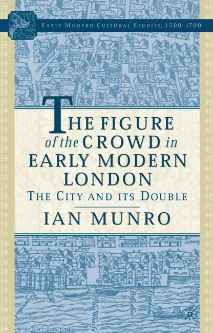 Abbildung von Munro | The Figure of the Crowd in Early Modern London | 1st ed. 2005 | 2015