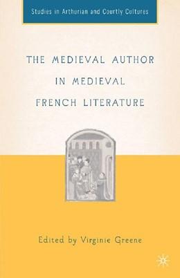 Abbildung von Greene / Green | The Medieval Author in Medieval French Literature | 1st ed. 2006 | 2007