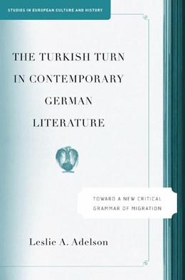 Abbildung von Adelson | The Turkish Turn in Contemporary German Literature | 1st ed. 2005 | 2015 | Towards a New Critical Grammar...