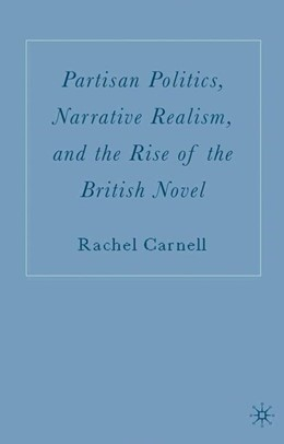 Abbildung von Carnell   Partisan Politics, Narrative Realism, and the Rise of the British Novel   1st ed. 2006   2007