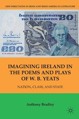 Abbildung von Bradley | Imagining Ireland in the Poems and Plays of W. B. Yeats | 1st ed. 2011 | 2011