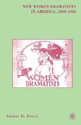 Abbildung von Engle | New Women Dramatists in America, 1890-1920 | 1st ed. 2007 | 2008