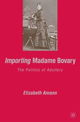 Abbildung von Amann | Importing Madame Bovary | 1st ed. 2006 | 2007 | The Politics of Adultery